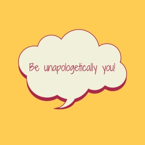 Be unapologetically you!